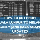 How To Get From Kuala Lumpur To Melaka Easily (And Back Again) Updated
